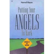 Putting Your Angels to Work by Norvel Hayes