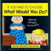 If You Had to Choose What Would You Do? by Sandra McLeod Humphrey