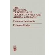 The Spiritual Teachings of Teresa of Avila and Adrian Van Kaam by Fr. James Whalen