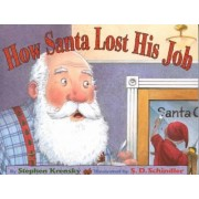 How Santa Lost His Job by S D Schindler