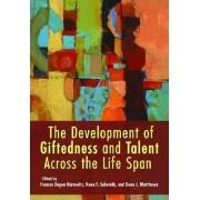 The Development of Giftedness and Talent Across the Life Span by Frances Degen Horowitz