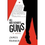 All Her Father's Guns by Dr. James Warner