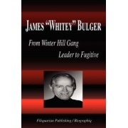 James Whitey Bulger - From Winter Hill Gang Leader to Fugitive (Biography) by Biographiq