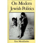 On Modern Jewish Politics by Ezra Mendelsohn