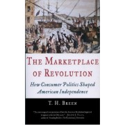 The Marketplace of Revolution by T. H. Breen