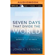 Seven Days That Divide the World: The Beginning According to Genesis and Science by Senior Lecturer in Mathematics John C Lennox