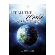 Let All the World Praise Our God