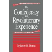 The Confederacy as a Revolutionary Experience by Emory M. Thomas