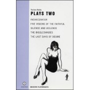 Betts: Plays Two: Incarceration, Five Visions of the Faithful, Silence and Violence, The Last Days of Desire by Torben Betts