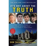 It's Not About the Truth: The Untold Story of the Duke Lacrosse Rape Case and Lives It Shattered by Don Yaeger