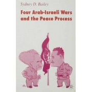 Four Arab-Israeli Wars and the Peace Process by Sydney D. Bailey