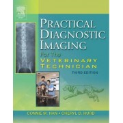 Practical Diagnostic Imaging for the Veterinary Technician by Connie M. Han