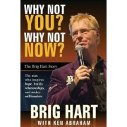 Why Not You? Why Not Now? by Brig Hart