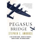 Pegasus Bridge by Stephen E. Ambrose