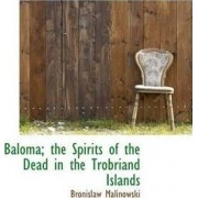 Baloma; The Spirits of the Dead in the Trobriand Islands by Bronislaw Malinowski