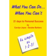 What You Can Do...When You Can't: Twenty-One Days to Personal Success