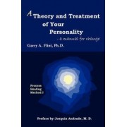A Theory and Treatment of Your Personality by Garry A Flint