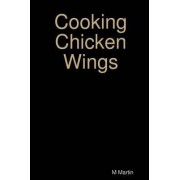 Cooking Chicken Wings by M. Martin