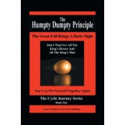 The Humpty Dumpty Principle: The Great Fall Brings a Dark Night Don't Wait for All the King's Horses and All the King's Men You Can Put Yourself To
