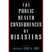 The Public Health Consequences of Disasters by Eric K. Noji