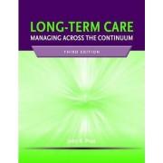 Long-Term Care: Managing Across The Continuum by John Pratt