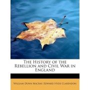 The History of the Rebellion and Civil War in England by William Dunn Macray