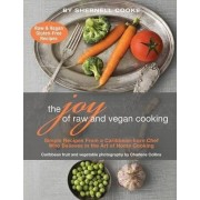 The Joy of Raw and Vegan Cooking by Shernell Patricia Cooke