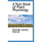 A Text-Book of Plant Physiology by George James Peirce