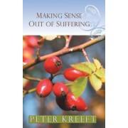 Making Sense out of Suffering by Peter J. Kreeft