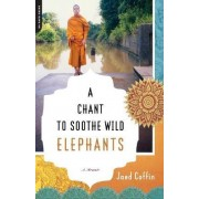 A Chant to Soothe Wild Elephants by Jaed Coffin