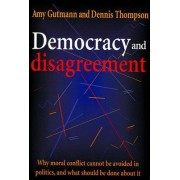 Democracy and Disagreement by Amy Gutmann