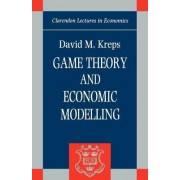 Game Theory and Economic Modelling by David M. Kreps