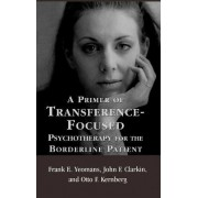 A Primer of Transference-Focused Psychotherapy for the Borderline Patient by Frank E. Yeomans