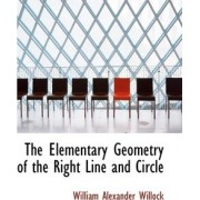 The Elementary Geometry of the Right Line and Circle by William Alexander Willock