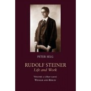Rudolf Steiner, Life and Work: (1890-1900): Weimar and Berlin Volume 2 by Peter Selg