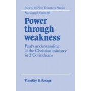 Power Through Weakness by Timothy B. Savage