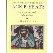 The Different Worlds of Jack B. Yeats by Hilary Pyle