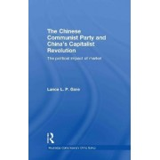 The Chinese Communist Party and China's Capitalist Revolution by Lance Gore