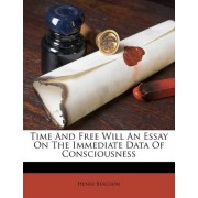 Time and Free Will an Essay on the Immediate Data of Consciousness by Henri Bergson