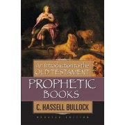 An Introduction to the Old Testament Prophetic Books by C Hassell Bullock