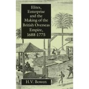 Elites, Enterprise and the Making of the British Overseas Empire, 1688-1775 by H. V. Bowen