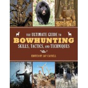The Ultimate Guide to Bowhunting Skills, Tactics, and Techniques by James Henry