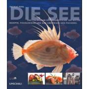 Die See: Das Culinarium der Meeresfische