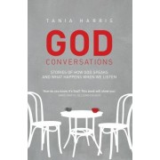 God Conversations: Stories of How God Speaks and What Happens When We Listen by Tania Harris