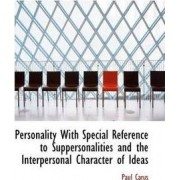 Personality with Special Reference to Suppersonalities and the Interpersonal Character of Ideas by Dr Paul Carus