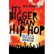 It's Bigger Than Hip Hop by M. K. Asante