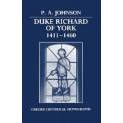 Duke Richard of York 1411-1460 by P. A. Johnson