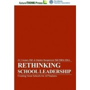 Rethinking School Leadership - Creating Great Schools for All Students by J-C Couture