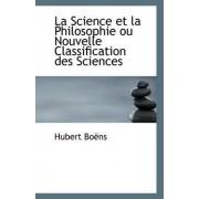 La Science Et La Philosophie Ou Nouvelle Classification Des Sciences by Hubert Boens