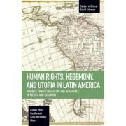 Human Rights, Hegemony, and Utopia in Latin America by Camilo Perez-Bustillo